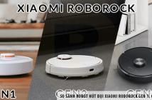 So sánh robot hút bụi Xiaomi Roborock Gen 1, Gen 2, Gen 3