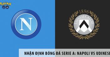 Nhận định bóng đá Serie A: Napoli vs Udinese, 00h30 ngày 20/7
